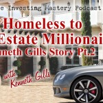 Real Estate Investing Mastery Podcast 073-Kenneth Gills pt2