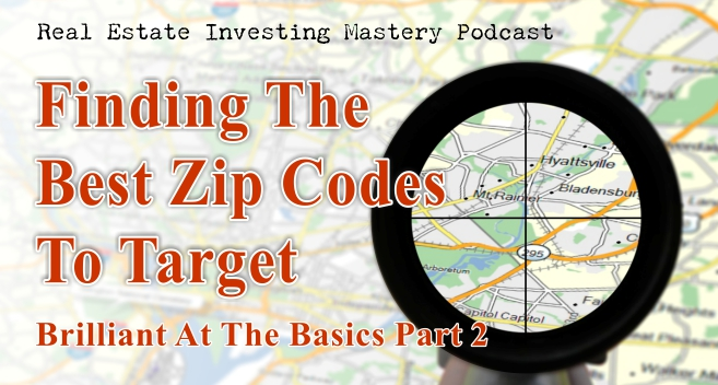 REIM - Finding The Best Zip Codes To Target - Brilliant At the Basics Part 2