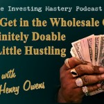 090 » Wanna Get in the Wholesale Game?  It's Definitely Doable with a Little Hustling » Henry Owens