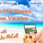 092 Audio » How to Flip Houses While on Vacation » Mitch Stephen interviews Joe McCall