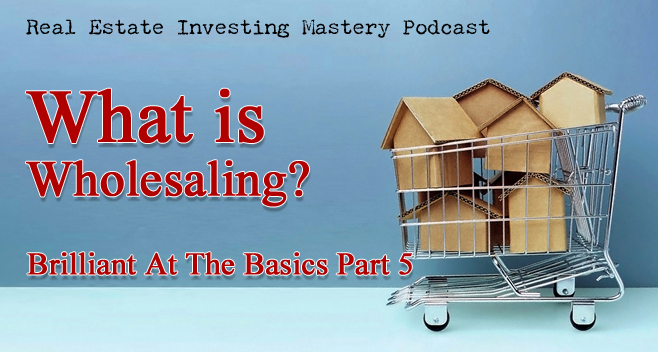 Brilliant at the Basics 5 - What is Wholesaling