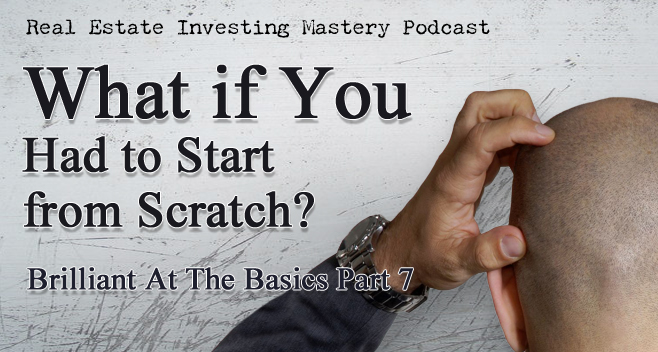 Brilliant at the Basics 7 - What if you had to start from scratch