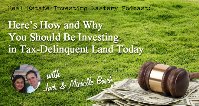 Jack and Michelle Bosch - Here's How and Why You Should Be Investing in Tax-Delinquent Land Today