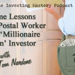 119 » Awesome Lessons from a Postal Worker Turned 'Millionaire Mailman' Investor » Tom Nardone