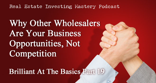 Brilliant at the Basics 19 - Why Other Wholesalers Are Your Business Opportunities, Not Competition