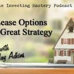 128 » Why Lease Options Are A Great Strategy » Jay Adkins