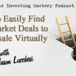 129 » How To Easily Find Off-Market Deals To Wholesale Virtually » Jason Lucchesi