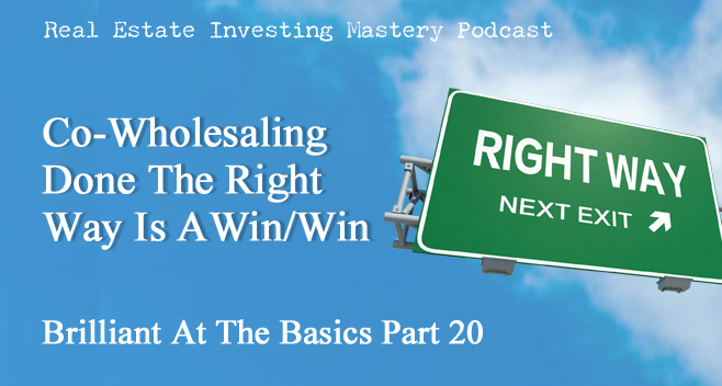 Brilliant at the Basics 20 - Co-Wholesaling Done The Right Way Is A WinWin