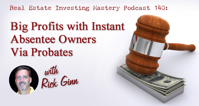 140 » Big Profits with Instant Absentee Owners Via Probates