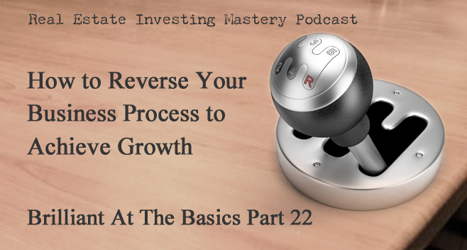 Brilliant at the Basics 22 - How to Reverse Your Business Process to Achieve Growth