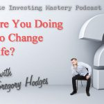 144 » What Are You Doing Today to Change Your Life? » Gregory Hodges