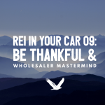 REI In Your Car 09: Be Thankful And Wholesalers Mastermind