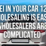 REI In Your Car 12: Wholesaling Is Easy, Wholesalers Are Complicated