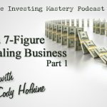147 » How to Create a 7-Figure Wholesaling Business » Cody Hofhine Part 1