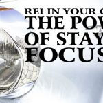 REI In Your Car 49: The Power of Staying Focused