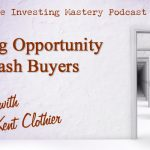 152 » Creating Opportunity With Cash Buyers » Kent Clothier