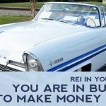 REI In Your Car 108: You Are in Business to Make Money Today