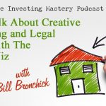 164 » Let's Talk About Creative Financing and Legal Stuff With The Legal Wiz » Bill Bronchick