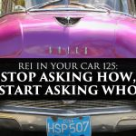 REI In Your Car 125: Stop Asking How, Start Asking Who