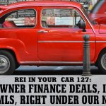 REI In Your Car 127: Owner Finance Deals, in the MLS, Right under Our Noses