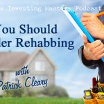 168 » Why You Should Consider Rehabbing » Patrick Cleary