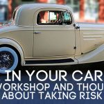 REI In Your Car 171: My Workshop and Thoughts about Taking Risk