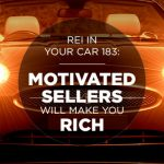 REI In Your Car 183: Motivated Sellers Will Make You Rich
