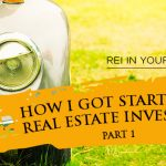REI In Your Car 185: How I Got Started In Real Estate Investing – Part 1
