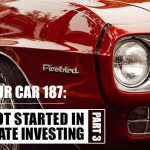 REI In Your Car 187: How I Got Started In Real Estate Investing – Part 3