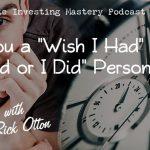 """196 » Are you a """"wish I had"""" or a """"glad or I did"""" Person » Rick Otton"""