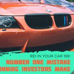 REI In Your Car 199: Number One Mistake Most Beginning Investors Make