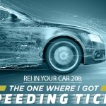 REI In Your Car 208: The One Where I Got a Speeding Ticket…