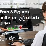 205 » WEBINAR: How to Earn 6 Figures in 6 Months on AirBnB – Brian Page