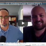 Wholesaling 101 – Part 13 – Finding Cash Buyers Part 1