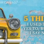 637 » 5 Things I Used To Say Yes To, But Now Say No To » REI In Your Car